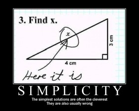 The simplest solutions are often the cleverest. They are also usually wrong.