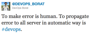 To make error is human. To propagate error to all server in automatic way is DevOps